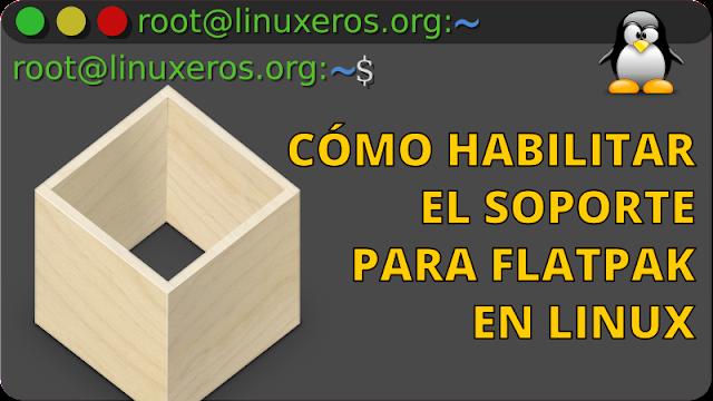 Cómo Habilitar el Soporte para Flatpak en Linux