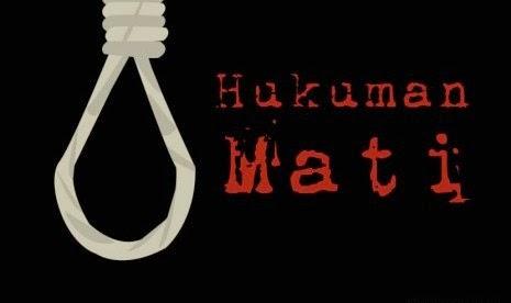 Aturan Hukuman Mati Di Indonesia dan Alasannya
