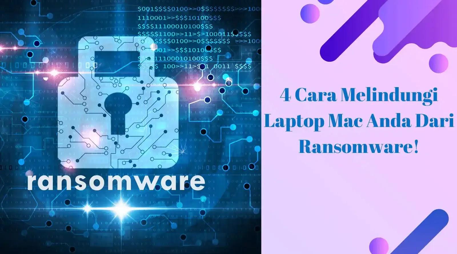 4 Cara Melindungi Laptop Mac Anda Dari Ransomware!