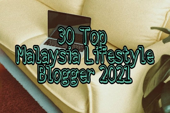 30 Top Malaysia Lifestyle Blogger 2021