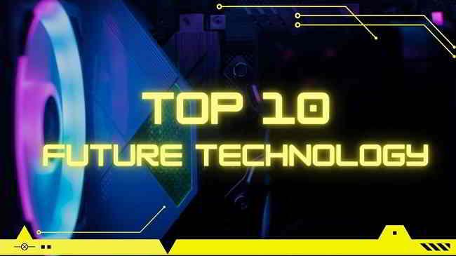 Top10 Future Technology