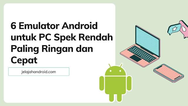 6 Emulator Android untuk PC Spek Rendah Paling Ringan dan Cepat
