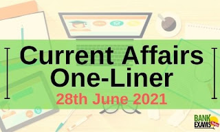 Current Affairs One-Liner: 28th June 2021