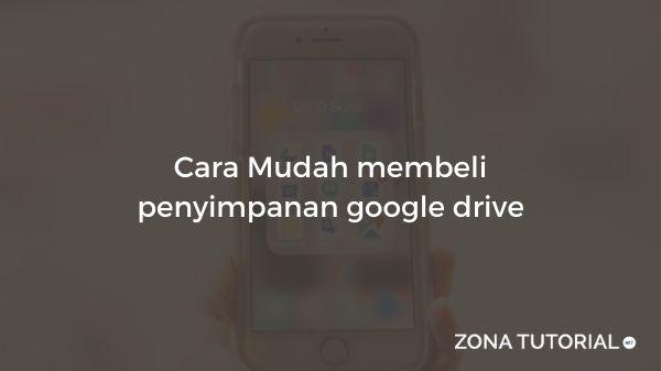 Cara Mudah membeli penyimpanan google drive