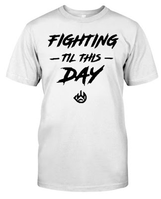 fighting till this day t shirt,  fighting till this day shirt,  fighting till this day hoodie,