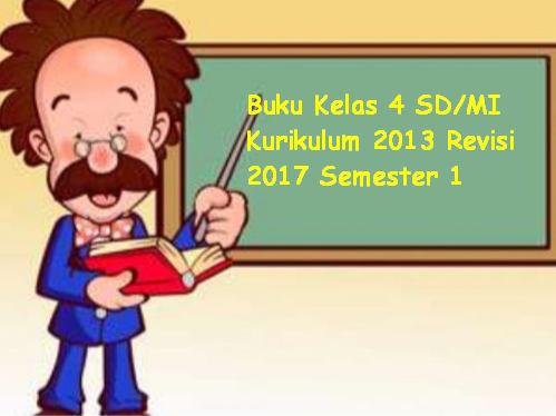Buku Kelas 4 SD/MI Kurikulum 2013 Revisi 2017 Semester 1