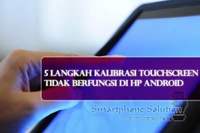 5 Langkah Kalibrasi Touchscreen Tidak Berfungsi Di HP Android