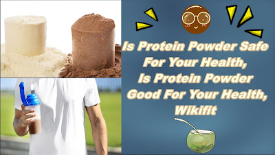 Is Protein Powder Safe For Your Health | Is Protein Powder Good For Your Health | Wikifit