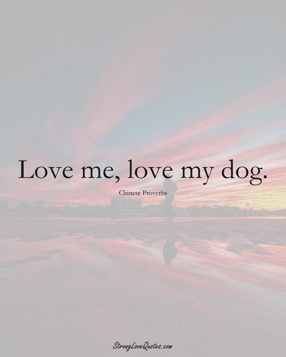 Love me, love my dog. (Chinese Sayings);  #AsianSayings