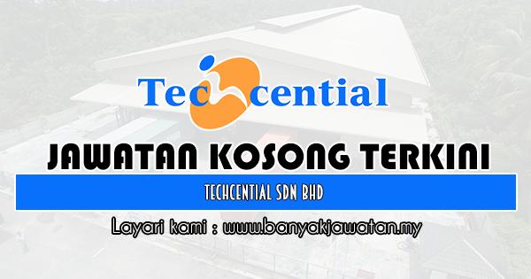 Kerja Kosong 2019 Techcential Sdn Bhd