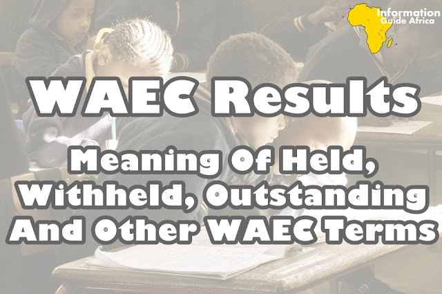 WAEC 2019 Results | Meaning Of Held, Withheld, Outstanding And Others