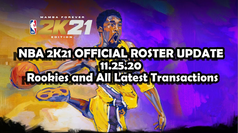 NBA 2K21 OFFICIAL ROSTER UPDATE 11.25.20 Rookies and All Latest Transactions