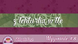 http://sklepikgosi.blogspot.com/2017/05/wyzwanie-8-z-tekturka-w-tle.html