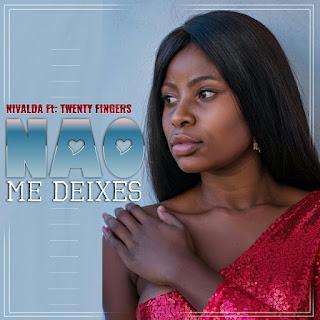 Nivalda Feat. Twenty Fingers - Não Me Deixes (2019)