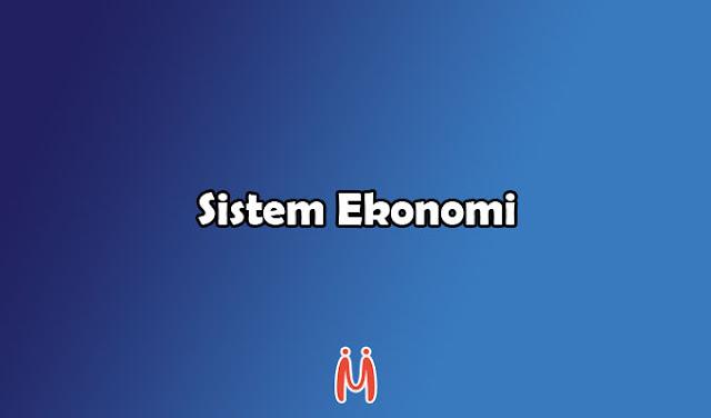 Sistem Ekonomi: Tradisional, Komando, Pasar, Campuran