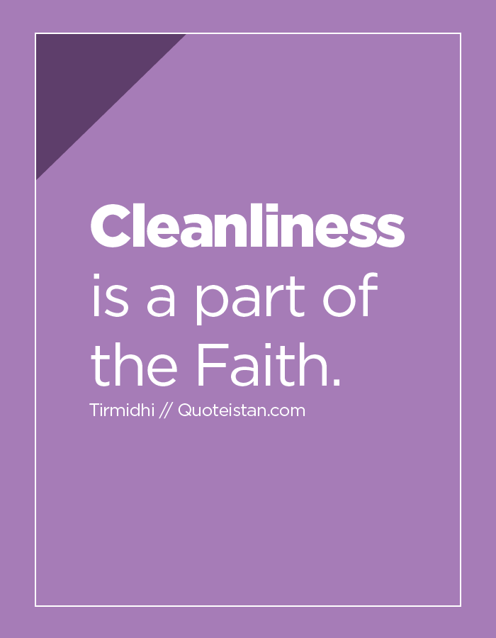 Cleanliness is a part of the Faith.