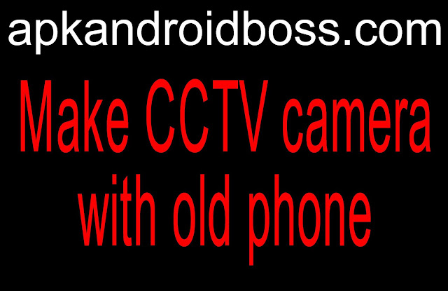 Make CCTV camera with old phone