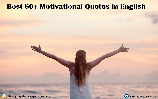 Best 50+ Motivational Quotes in English | Everyday Whatsapp Status