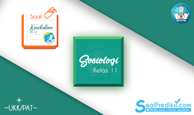 Latihan Soal dan Jawaban PAT Sosiologi Kelas 11 SMA 2020 K13