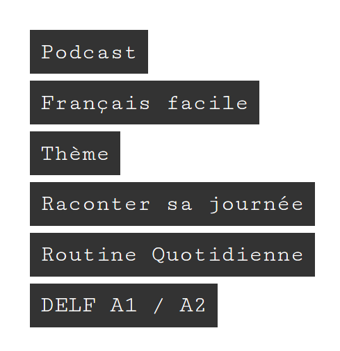 https://www.podcastfrancaisfacile.com/tag/raconter-sa-journee