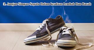 Jangan Simpan Sepatu Dalam keadaan Lembab Dan Basah Agar Sepatu Awet dan Tidak Bau