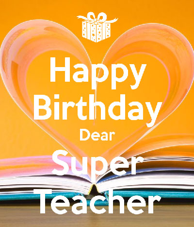 Unique Facebook Birthday Wishes | Quotes | Messages and Images for School Teacher