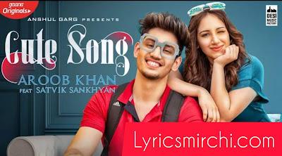 CUTE Song Lyrics | Aroob Khan ft. Satvik | Latest Punjabi Song 2020