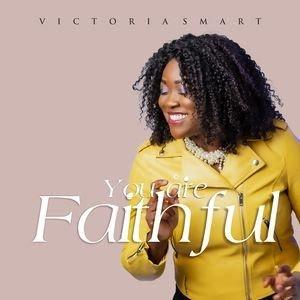 GOSPEL MUSIC: Victoria Smart - You are Faithful