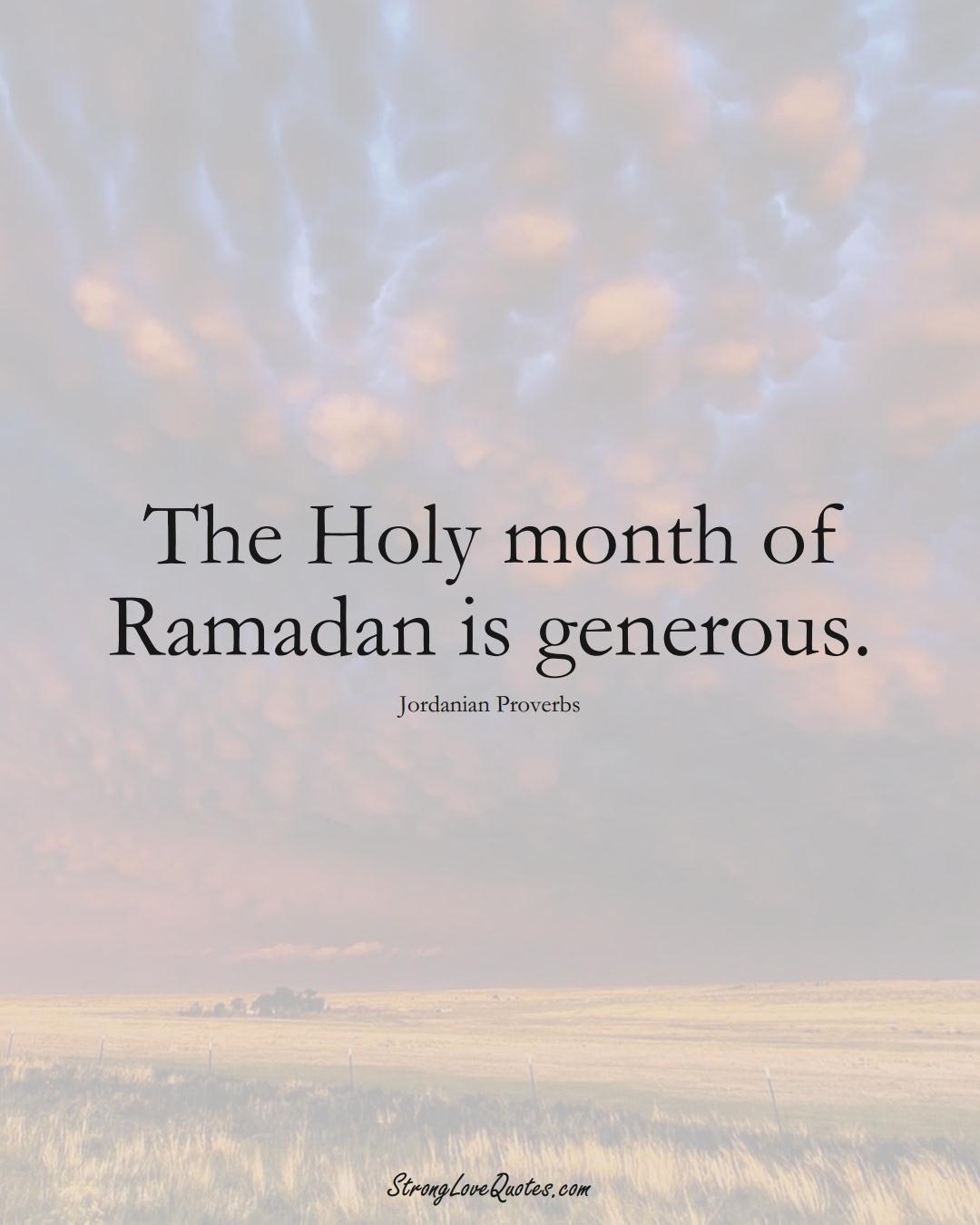 The Holy month of Ramadan is generous. (Jordanian Sayings);  #MiddleEasternSayings
