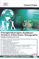 Judul Buku : Pengembangan Aplikasi Sistem Informasi Geografis Berbasis Desktop dan Web Disertai CD