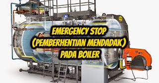 Emergency Stop (Pemberhentian Mendadak) Pada Boiler - DUNIA PEMBANGKIT LISTRIK