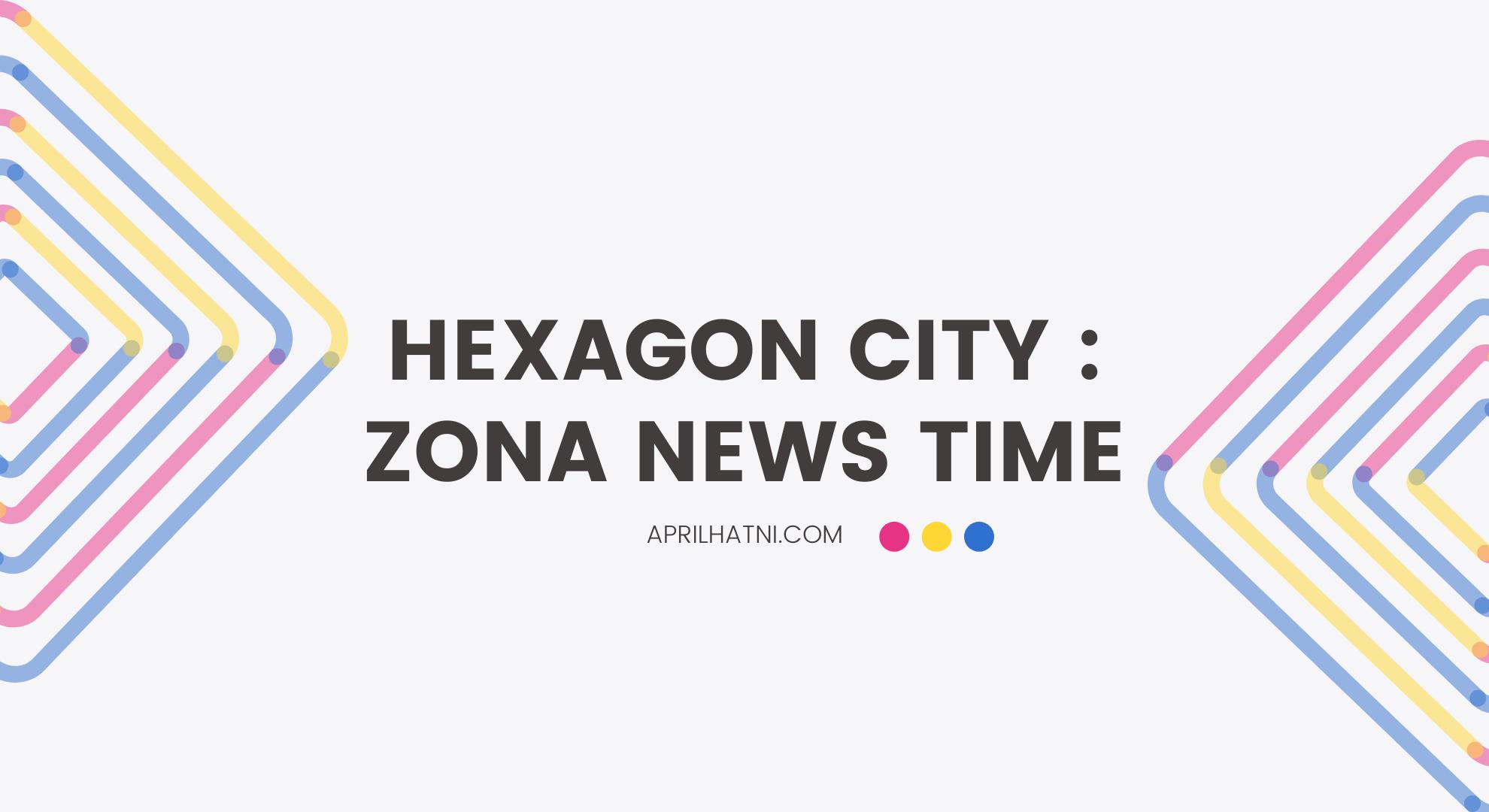 hexagon city zona news time