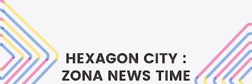 Hexagon City : Zona News Time
