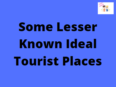 Some Lesser Known Ideal Tourist Places