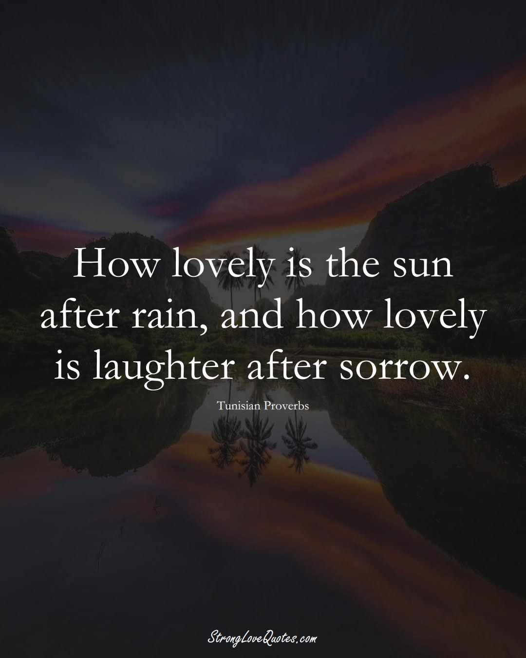How lovely is the sun after rain, and how lovely is laughter after sorrow. (Tunisian Sayings);  #AfricanSayings