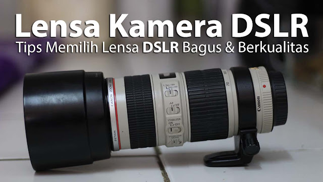 Gunakan cara ini untuk Memilih Lensa Kamera DSLR yang Bagus dan Berkualitas.