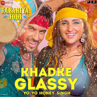 Khadke Glassy Full Song Lyrics - Jabariya Jodi - Yo Yo Honey Singh