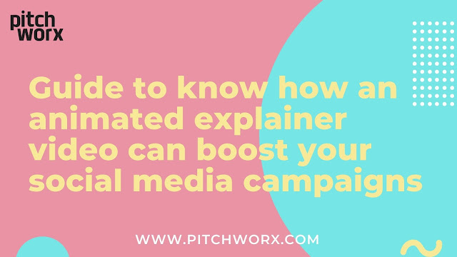 Guide to know how an animated explainer video can boost your social media campaigns