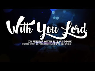 [Mp3 + Lyrics + Video]: Pastor Paul Enenche - With You Lord Ft. Prospa Ochimana