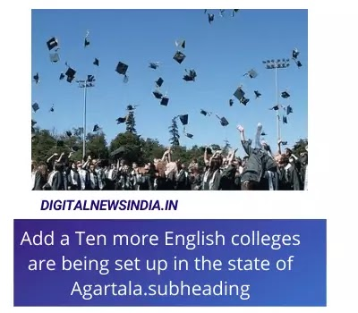 10 more English colleges are being set up in the state of Tripura.
