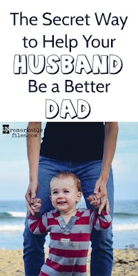 Want your husband to be a better dad? There's a way you can make that happen, and no one even has to know you're doing it.  {posted @ Unremarkable Files}