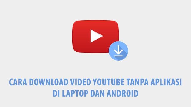 Cara Download Video Youtube Tanpa Aplikasi di Laptop dan Android