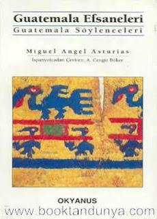 Miguel Angel Asturias - Guatemala Efsaneleri - Guatemala Söylenceleri