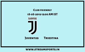 Club Friendly:juventus V/s triestina preview and Lineup