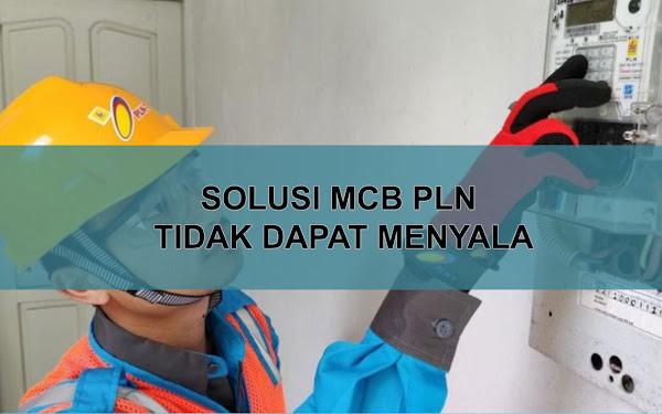 Solusi MCB PLN Tidak Dapat Menyala atau Rusak