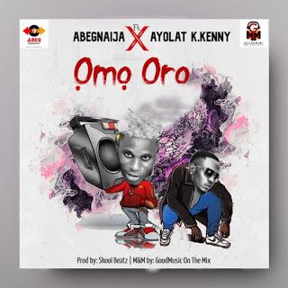 DOWNLOAD MP3: AbegNaija Ft Ayolat K.Kenny - Omo Oro