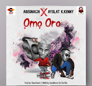 DOWNLOAD MP3: AbegNaija Ft Ayolat K.Kenny - Omo Oro