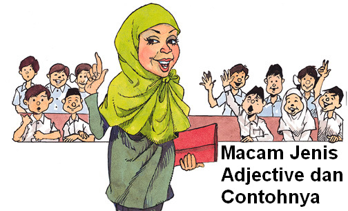 Pengertia Dan Jenis Adjective (Kata Sifat) Beserta Contohnya