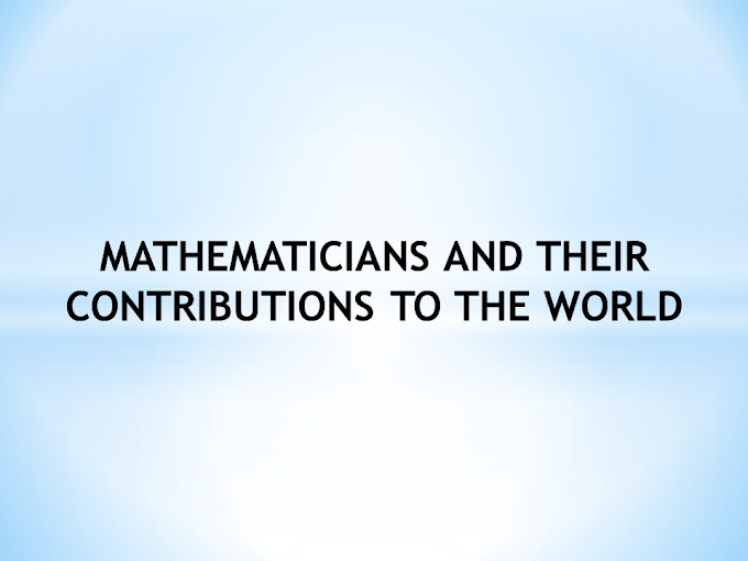 MATHEMATICIANS AND THEIR CONTRIBUTIONS TO THE WORLD