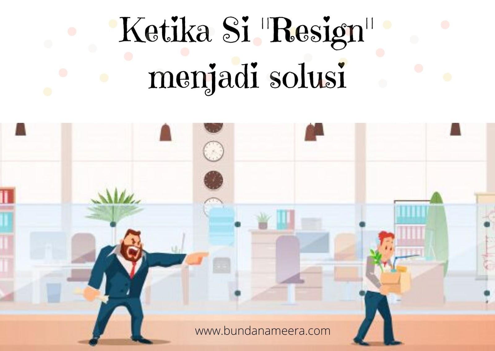 Alasan resign, benarkah resign menjadi solusi? haruskah resign?